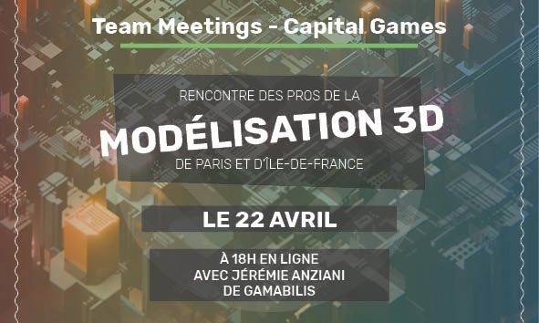 Team Meetings Capital Games : Rencontre des pros de la modélisation 3D